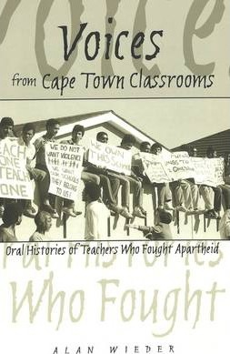 Voices from Cape Town Classrooms: Oral Histories of Teachers Who Fought Apartheid