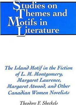 The Island Motif in the Fiction of L. M. Montgomery, Margaret Laurence, Margaret Atwood, and Other Canadian Women Novelists