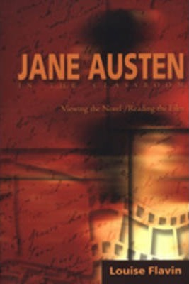 Jane Austen in the Classroom: Viewing the Novel/Reading the Film