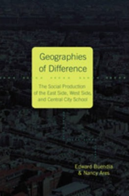 Geographies of Difference: The Social Production of the East Side, West Side, and Central City School