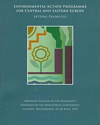 Environmental Action Programme for Central and Eastern Europe: Setting Priorities
