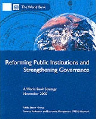 Reforming Public Institutions and Strengthening Governance: A World Bank Strategy