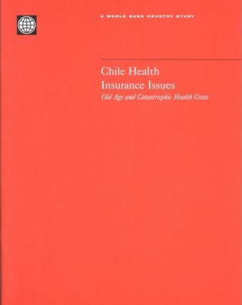 Chile Health Insurance Issues  Old Age and Catastrophic Health Costs