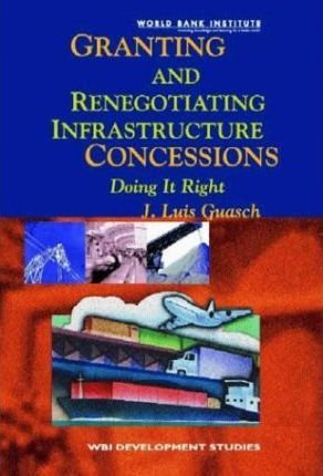 Granting and Negotiating Infrastructure Concessions: Getting it Right