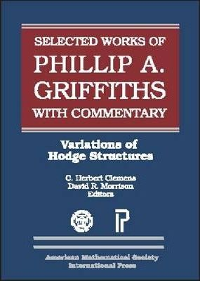 The Selected Works of Phillip A. Griffiths with Commentary: Part 3