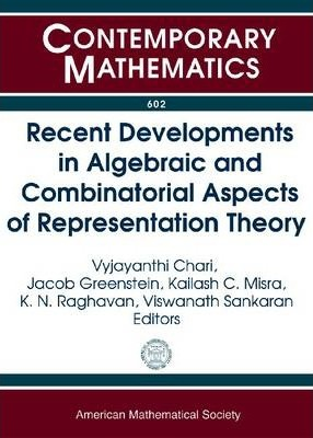 Recent Developments in Algebraic and Combinatorial Aspects of Representation Theory