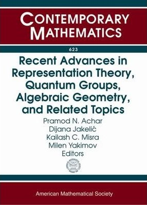 Recent Advances in Representation Theory, Quantum Groups, Algebraic Geometry, and Related Topics