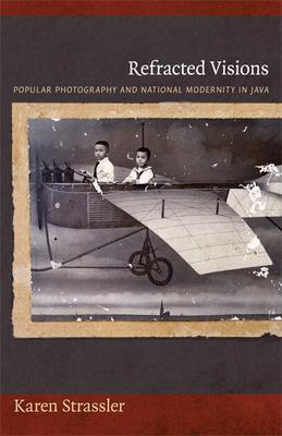 Refracted Visions: Popular Photography and National Modernity in Java