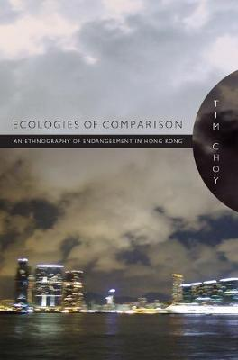 Ecologies of Comparison : An Ethnography of Endangerment in Hong Kong