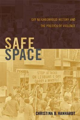 The Safe Space: Gay Neighborhood History and the Politics of Violence