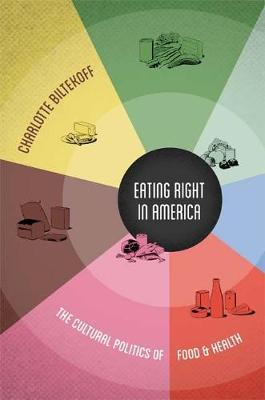 Eating Right in America : The Cultural Politics of Food and Health