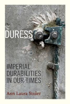 Duress : Imperial Durabilities in Our Times