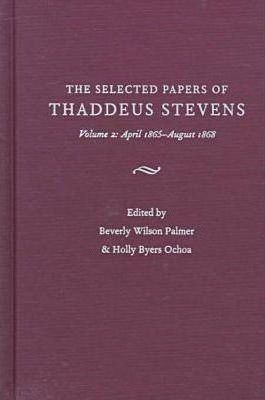 The Papers of Thaddeus Stevens: April 1865- August 1868 v. 2