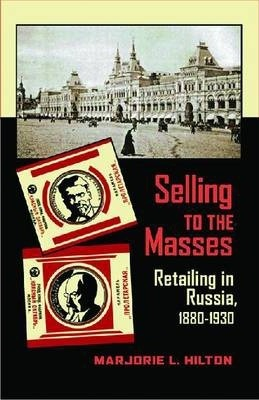 Selling to the Masses : Retailing in Russia, 1880-1930