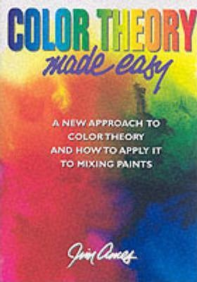 Color Theory Made Easy : Jim Ames : 9780823007547