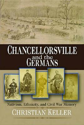 Chancellorsville and the Germans : Nativism, Ethnicity, and Civil War Memory