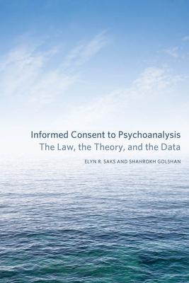 Informed Consent to Psychoanalysis: The Law, the Theory, and the Data