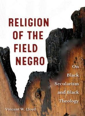 Religion of the Field Negro  On Black Secularism and Black Theology