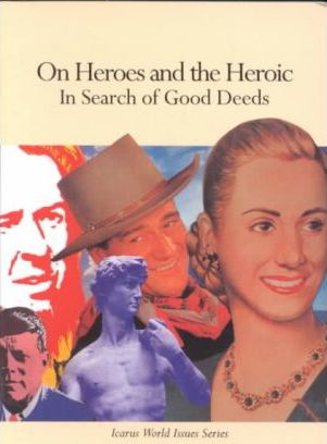 On Heroes and the Heroic : In Search of Good Deeds