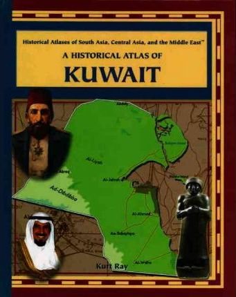 A Historical Atlas of Kuwait : Kurt Ray : 9780823939817