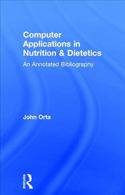 Computer Applications in Nutrition & Dietetics : An Annotated Bibliography – John Orta