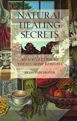 Natural Healing Secrets  An A-To-Z Guide to the Best Home Remedies