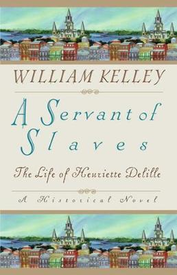 A Servant of Slaves  The Life of Henriette Delille