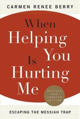 When Helping You Is Hurting Me - Carmen Renee Berry