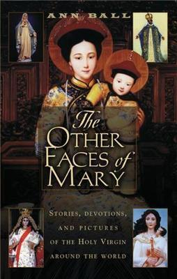 The Other Faces of Mary  Stories, Devotions, and Pictures of the Holy Virgin from Around the World