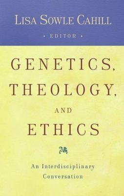 Genetics, Theology, and Ethics: An Interdiscipinary Conversation