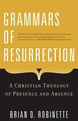 Grammars of Resurrection  A Christian Theology of Presence and Absence