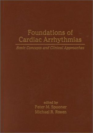 Foundations of Cardiac Arrhythmias  Basic Concepts and Clinical Approaches