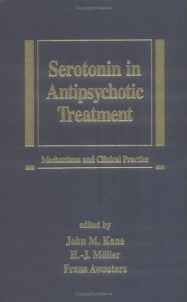 Serotonin in Antipsychotic Treatment  Mechanisms and Clinical Practice