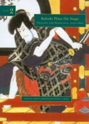 Kabuki Plays on Stage Vol 2; Villany and Vengeance, 1770-1800