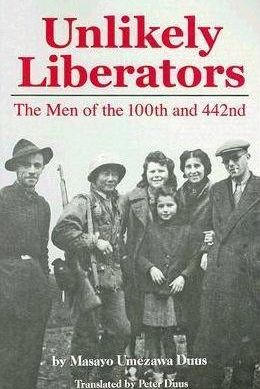 Unlikely Liberators: The Men of the 100th and 442nd