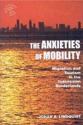The Anxieties of Mobility : Migration and Tourism in the Indonesian Borderlands