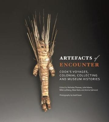 Artefacts of Encounter : Cook S Voyages, Colonial Collecting and Museum Histories