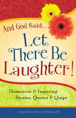 And God Said...Let There Be Laughter!  Humorous & Inspiring Stories, Quotes & Quips