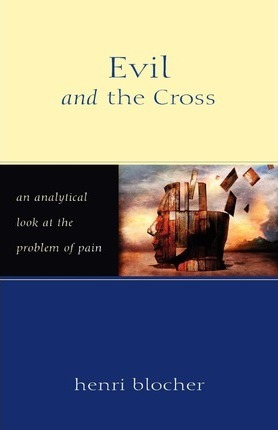 Evil and the Cross : An Analytical Look at the Problem of Pain