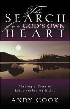 The Search for God's Own Heart : Finding a Genuine Relationship with God