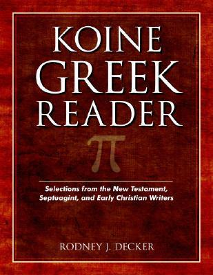 Koine Greek Reader : Selections from the New Testament, Septuagint, and Early Christian Writers