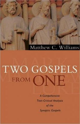 Two Gospels from One  A Comprehensive Text-Critical Analysis of the Synoptic Gospels