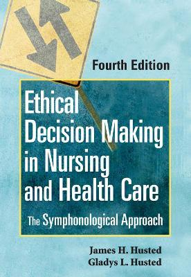 Ethical Decision Making in Nursing and Healthcare : Gladys