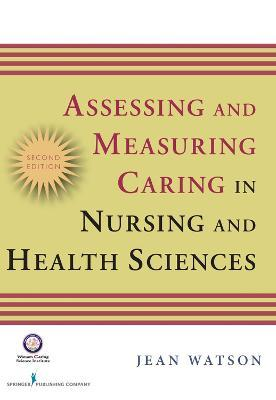 Assessing and Measuring Caring in Nursing and Health Sciences