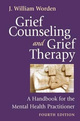 Grief Counseling and Grief Therapy, Fourth Edition : A Handbook for the Mental Health Practitioner
