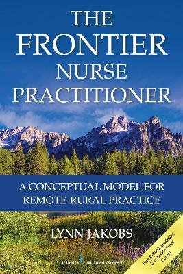 The Frontier Nurse Practitioner: A Conceptual Model for Remote-Rural Practice
