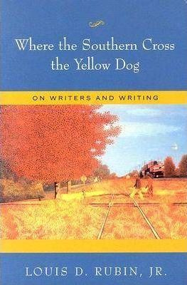 Where the Southern Cross the Yellow Dog : On Writers and Writing