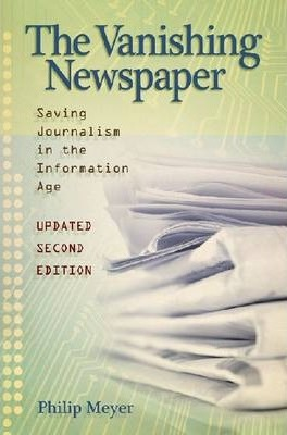 The Vanishing Newspaper : Saving Journalism in the Information Age