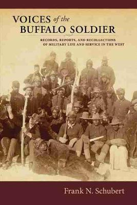 Voices of the Buffalo Soldier  Records, Reports, and Recollections of Military Life and Service in the West