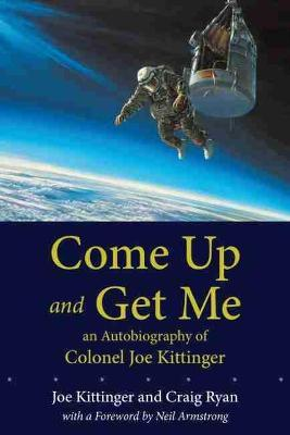 Come Up and Get Me : An Autobiography of Colonel Joe Kittinger
